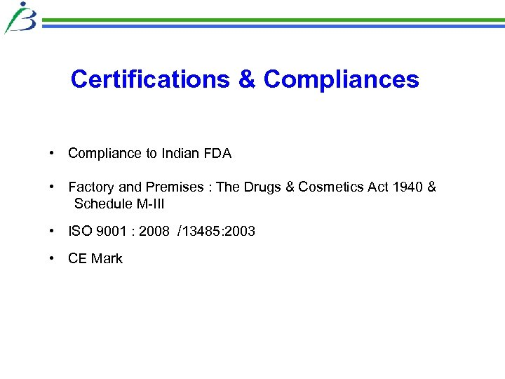 Certifications & Compliances • Compliance to Indian FDA • Factory and Premises : The