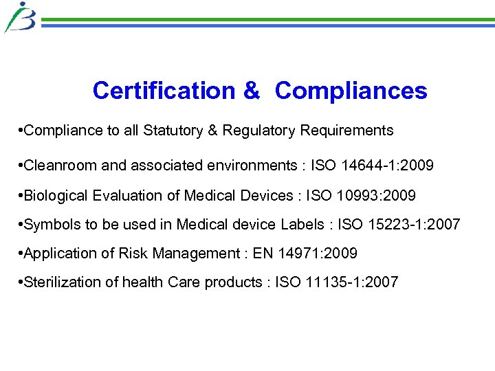 Certification & Compliances • Compliance to all Statutory & Regulatory Requirements • Cleanroom and