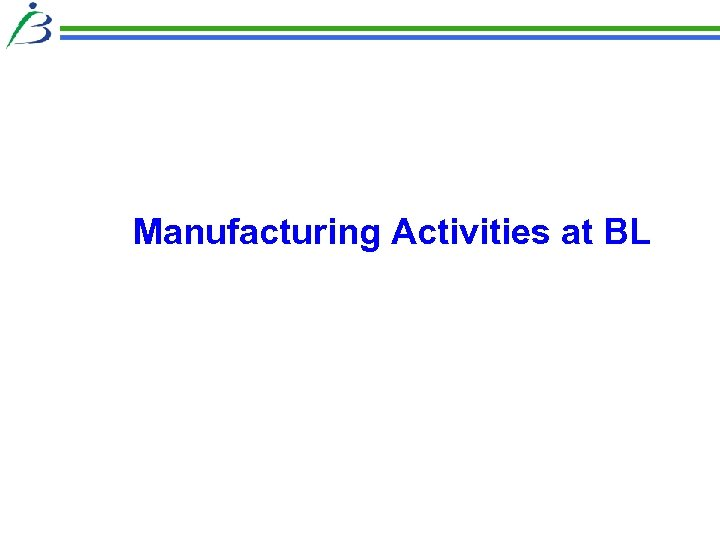 Manufacturing Activities at BL
