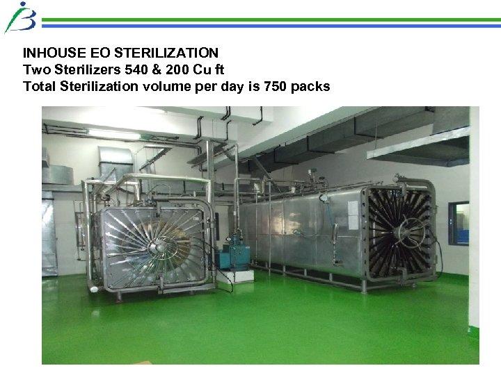 INHOUSE EO STERILIZATION Two Sterilizers 540 & 200 Cu ft Total Sterilization volume per