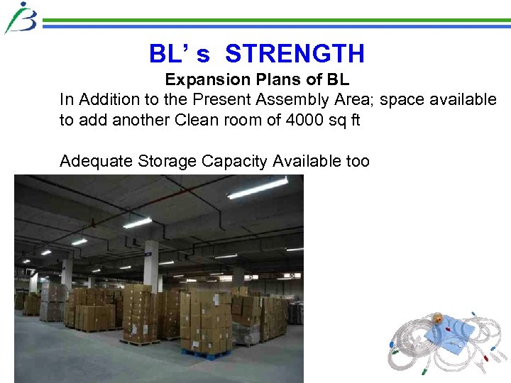 BL' s STRENGTH Expansion Plans of BL In Addition to the Present Assembly Area;