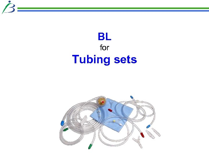 BL for Tubing sets