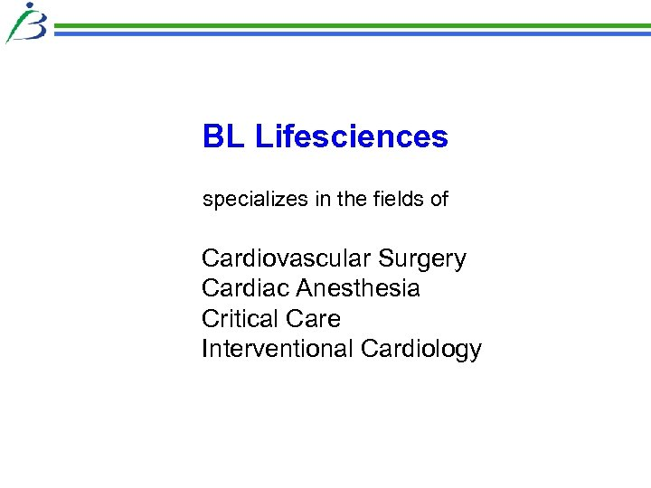 BL Lifesciences specializes in the fields of Cardiovascular Surgery Cardiac Anesthesia Critical Care Interventional