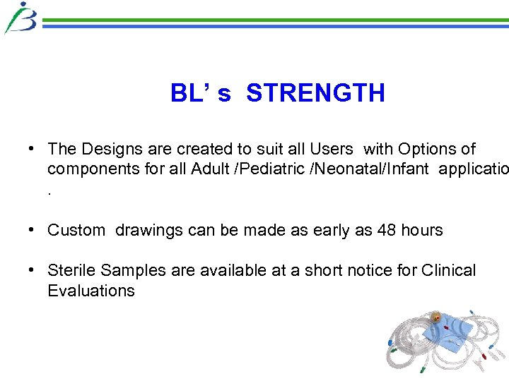 BL' s STRENGTH • The Designs are created to suit all Users with Options
