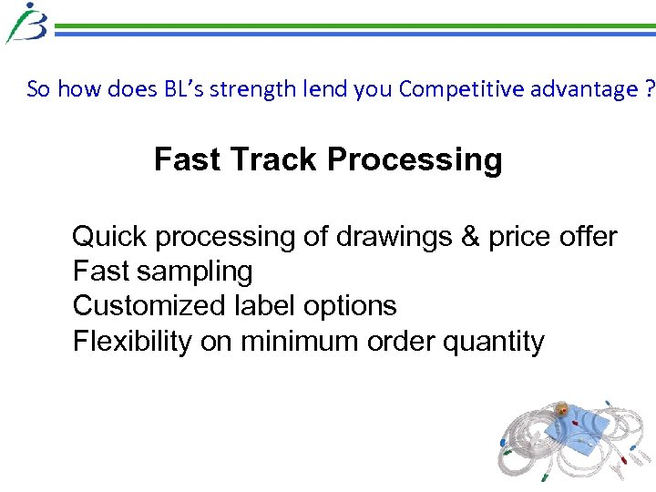 So how does BL's strength lend you Competitive advantage ? Fast Track Processing Quick