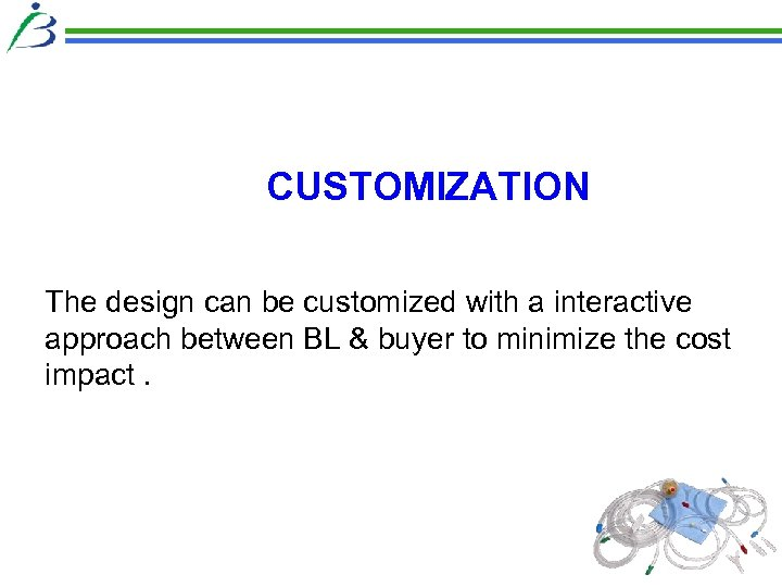 CUSTOMIZATION The design can be customized with a interactive approach between BL & buyer