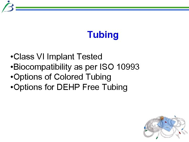 Tubing • Class VI Implant Tested • Biocompatibility as per ISO 10993 • Options
