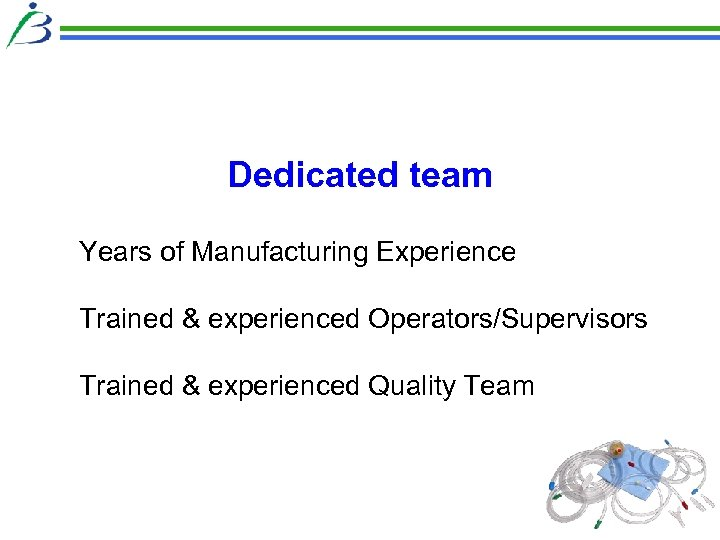 Dedicated team Years of Manufacturing Experience Trained & experienced Operators/Supervisors Trained & experienced Quality