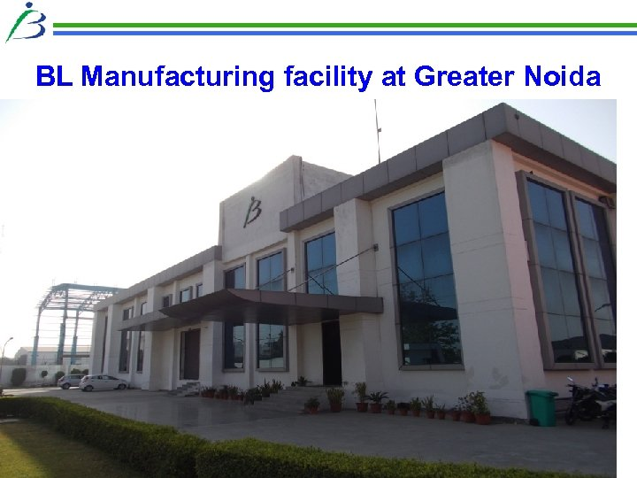 BL Manufacturing facility at Greater Noida