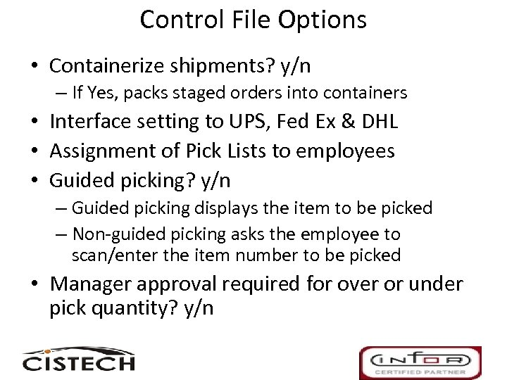 Control File Options • Containerize shipments? y/n – If Yes, packs staged orders into