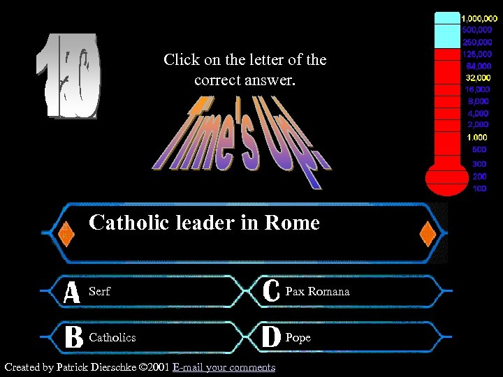 Click on the letter of the correct answer. $125, 000 Question Catholic leader in