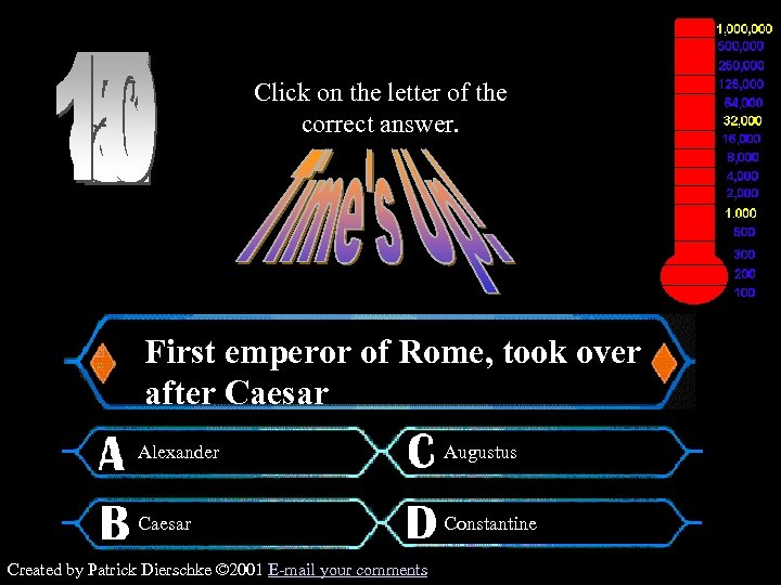 Click on the letter of the correct answer. Million Dollar Question First emperor of