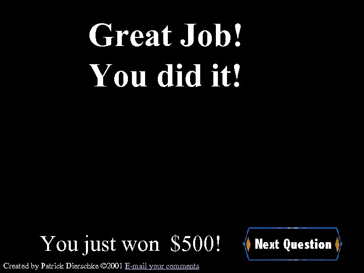 Great Job! You did it! You just won $500! Created by Patrick Dierschke ©