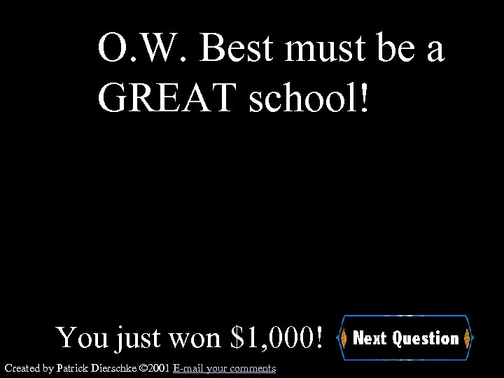 O. W. Best must be a GREAT school! You just won $1, 000! Created