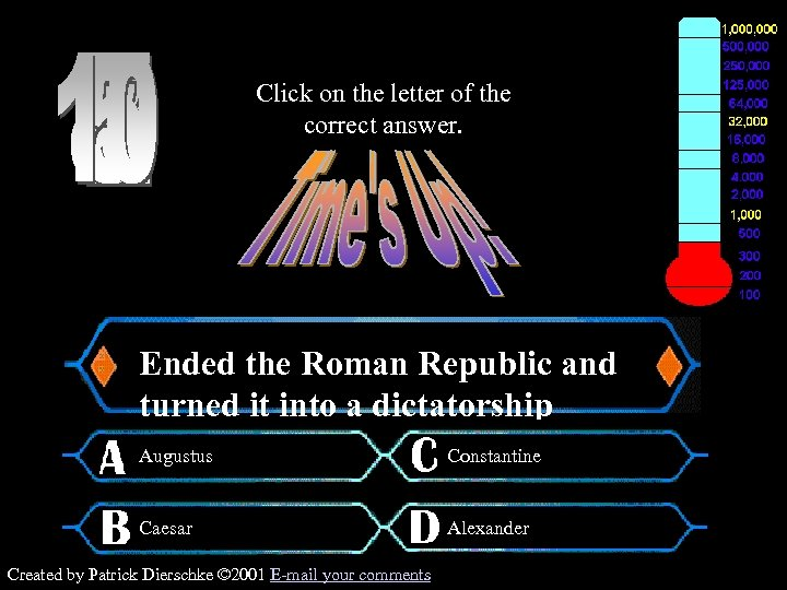 Click on the letter of the correct answer. $300 Question Ended the Roman Republic
