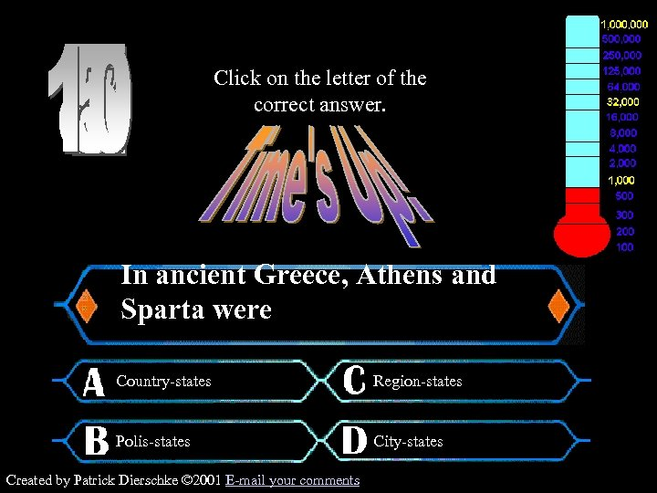 Click on the letter of the correct answer. $500 Question In ancient Greece, Athens