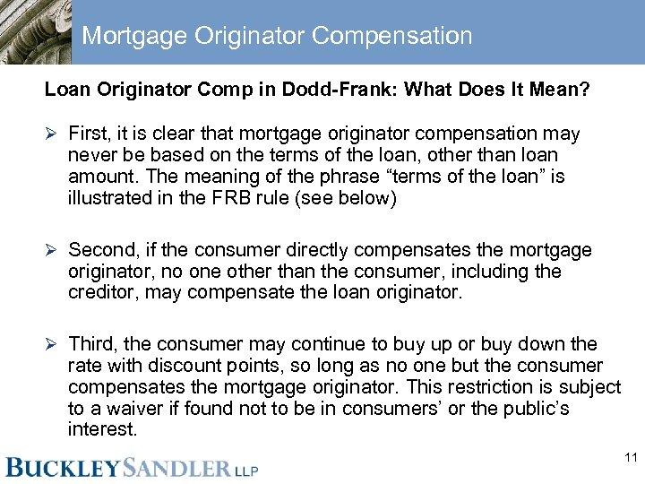 Mortgage Originator Compensation Loan Originator Comp in Dodd-Frank: What Does It Mean? Ø First,