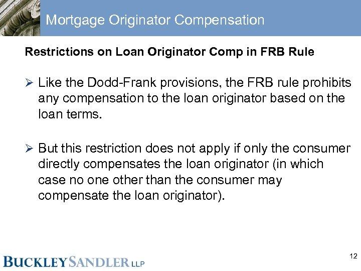 Mortgage Originator Compensation Restrictions on Loan Originator Comp in FRB Rule Ø Like the