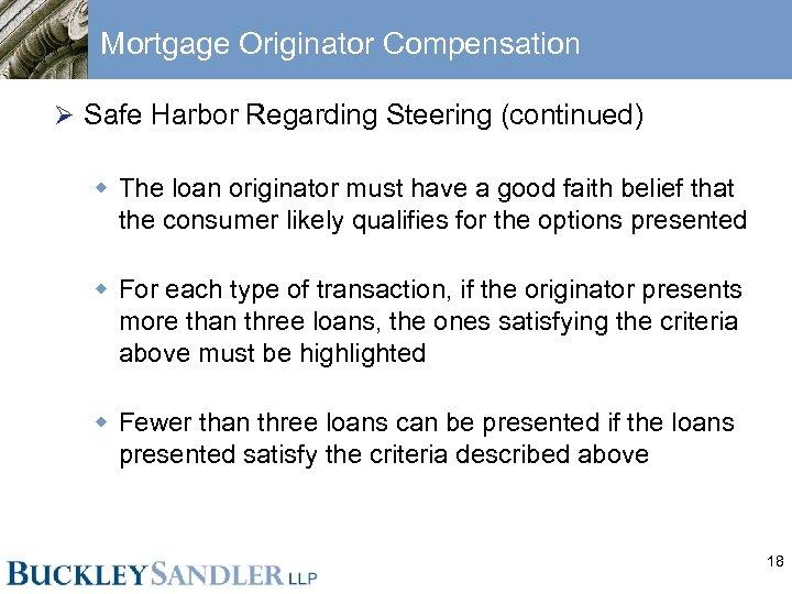Mortgage Originator Compensation Ø Safe Harbor Regarding Steering (continued) w The loan originator must