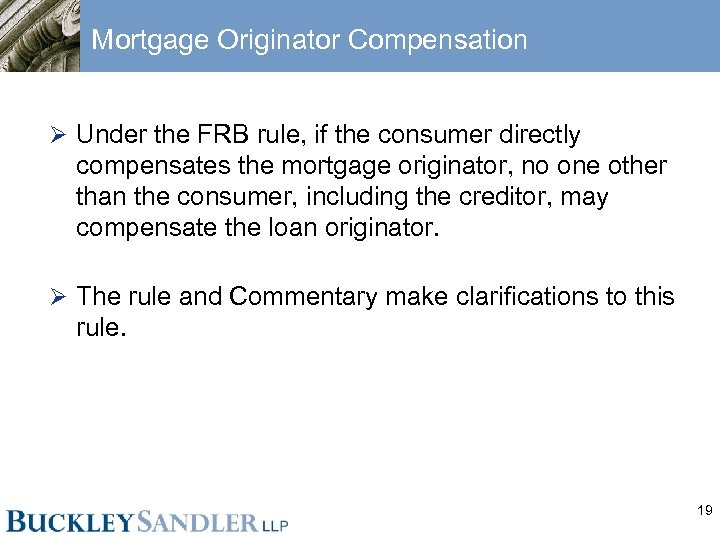 Mortgage Originator Compensation Ø Under the FRB rule, if the consumer directly compensates the