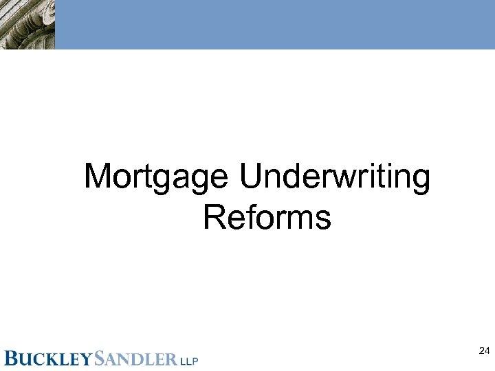 Mortgage Underwriting Reforms 24