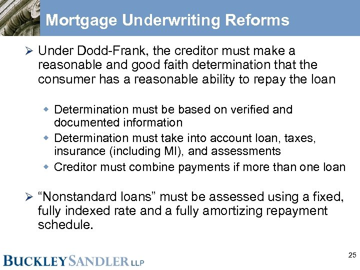 Mortgage Underwriting Reforms Ø Under Dodd-Frank, the creditor must make a reasonable and good