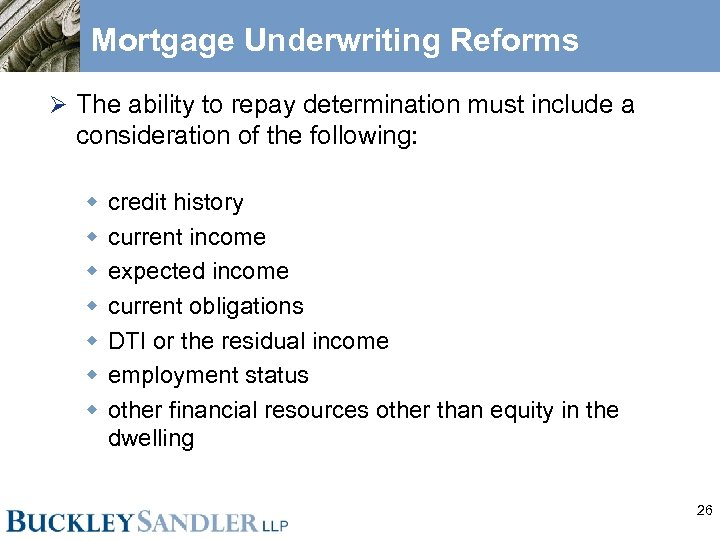 Mortgage Underwriting Reforms Ø The ability to repay determination must include a consideration of