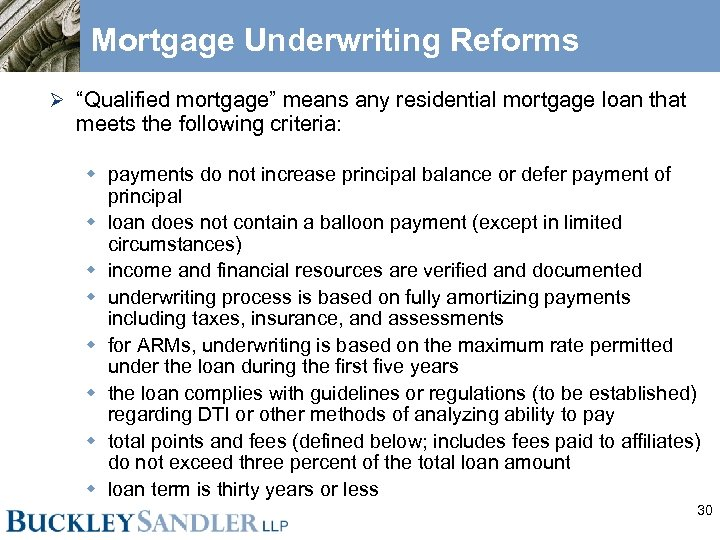 """Mortgage Underwriting Reforms Ø """"Qualified mortgage"""" means any residential mortgage loan that meets the"""