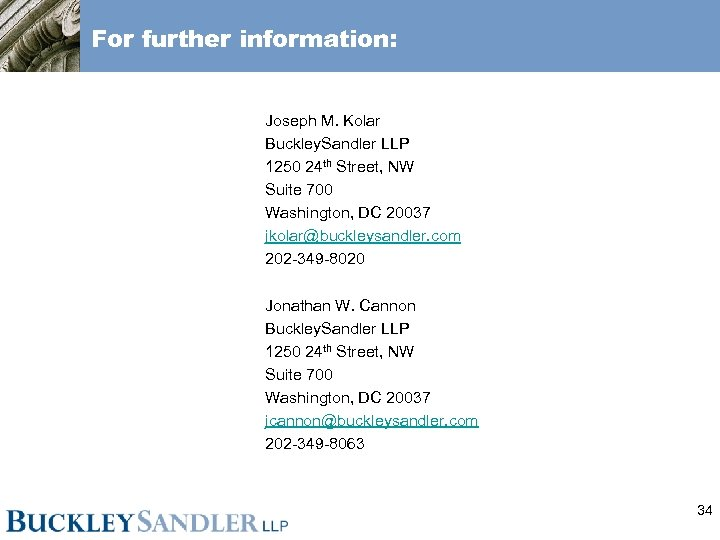 For further information: Joseph M. Kolar Buckley. Sandler LLP 1250 24 th Street, NW