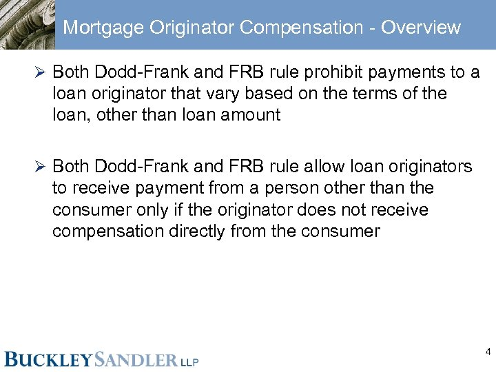 Mortgage Originator Compensation - Overview Ø Both Dodd-Frank and FRB rule prohibit payments to