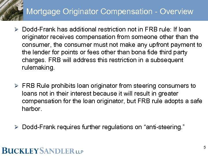 Mortgage Originator Compensation - Overview Ø Dodd-Frank has additional restriction not in FRB rule:
