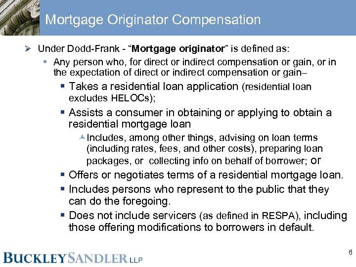 "Mortgage Originator Compensation Ø Under Dodd-Frank - ""Mortgage originator"" is defined as: w Any"