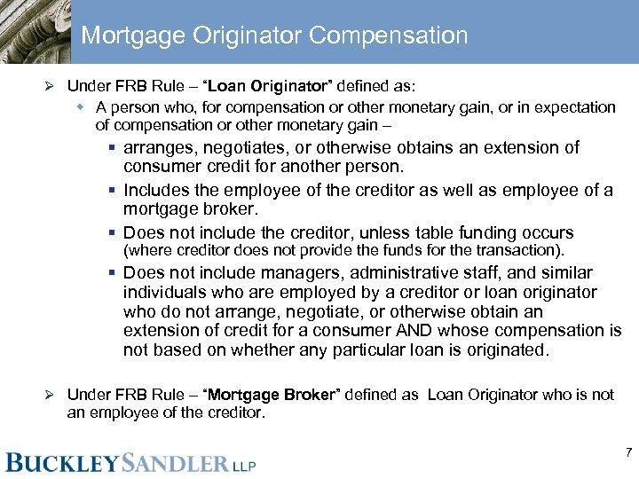 "Mortgage Originator Compensation Ø Under FRB Rule – ""Loan Originator"" defined as: w A"