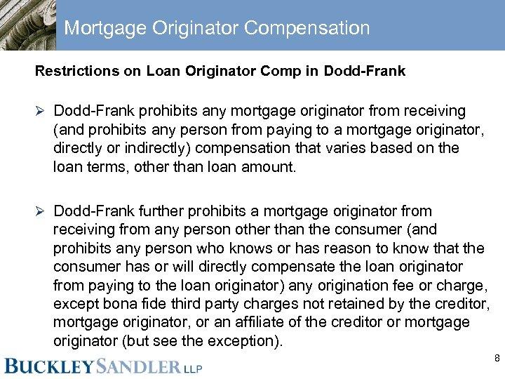 Mortgage Originator Compensation Restrictions on Loan Originator Comp in Dodd-Frank Ø Dodd-Frank prohibits any