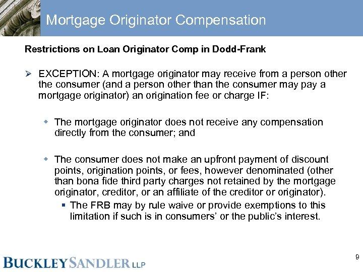 Mortgage Originator Compensation Restrictions on Loan Originator Comp in Dodd-Frank Ø EXCEPTION: A mortgage