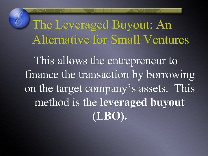 The Leveraged Buyout: An Alternative for Small Ventures This allows the entrepreneur to finance