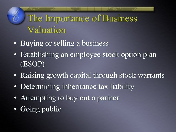 The Importance of Business Valuation • Buying or selling a business • Establishing an
