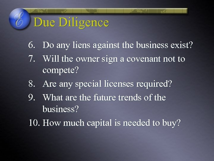 Due Diligence 6. Do any liens against the business exist? 7. Will the owner