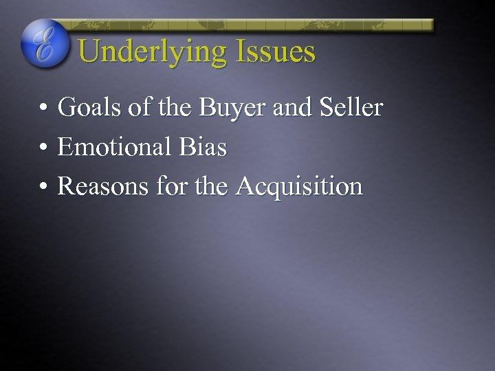 Underlying Issues • Goals of the Buyer and Seller • Emotional Bias • Reasons