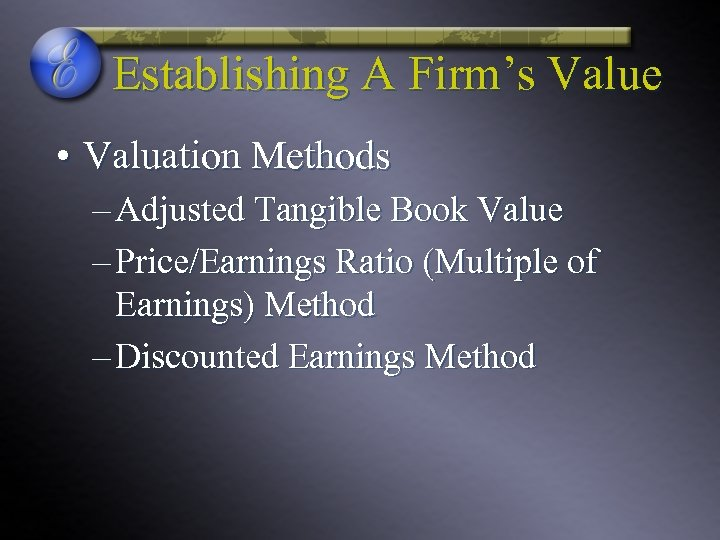 Establishing A Firm's Value • Valuation Methods – Adjusted Tangible Book Value – Price/Earnings