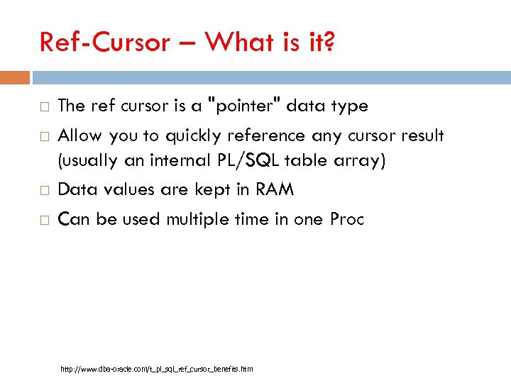 Ref-Cursor – What is it? The ref cursor is a