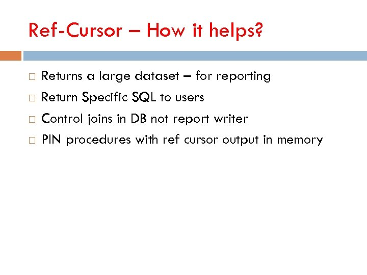 Ref-Cursor – How it helps? Returns a large dataset – for reporting Return Specific