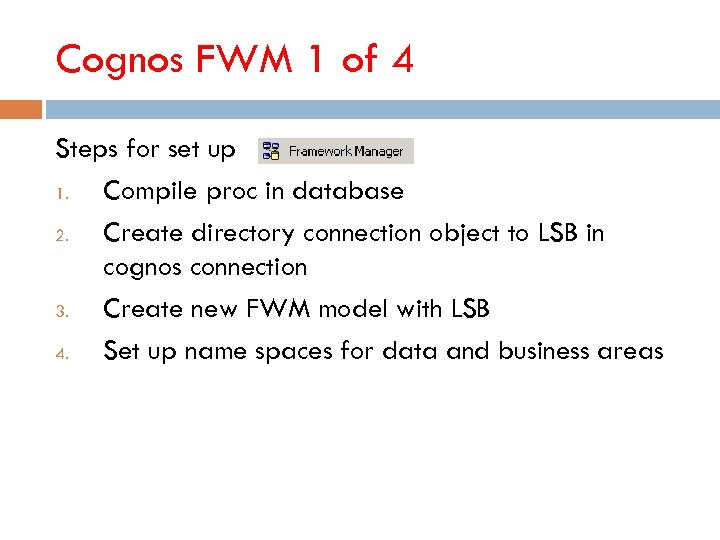 Cognos FWM 1 of 4 Steps for set up 1. Compile proc in database