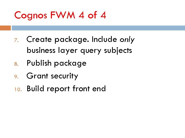 Cognos FWM 4 of 4 7. 8. 9. 10. Create package. Include only business