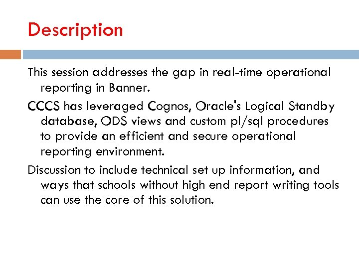 Description This session addresses the gap in real-time operational reporting in Banner. CCCS has