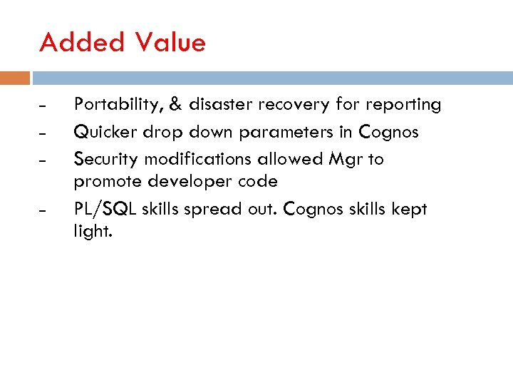 Added Value – – Portability, & disaster recovery for reporting Quicker drop down parameters