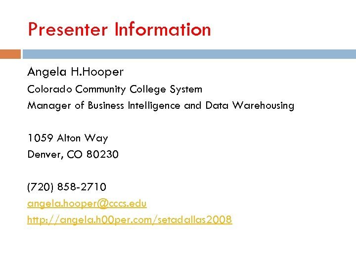Presenter Information Angela H. Hooper Colorado Community College System Manager of Business Intelligence and