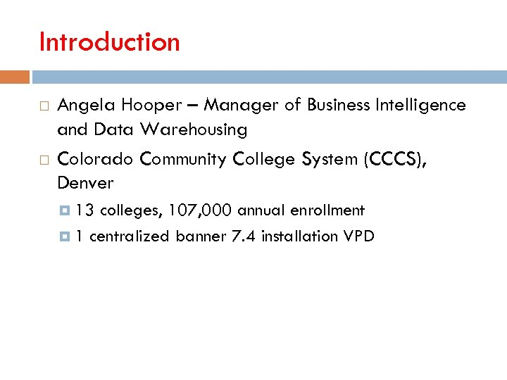 Introduction Angela Hooper – Manager of Business Intelligence and Data Warehousing Colorado Community College