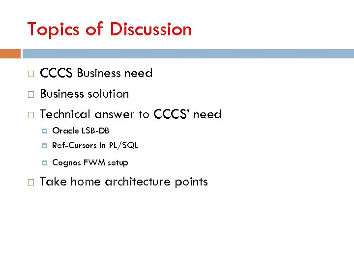 Topics of Discussion CCCS Business need Business solution Technical answer to CCCS' need Oracle