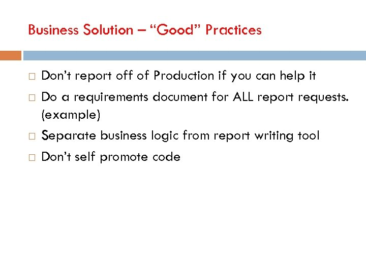 "Business Solution – ""Good"" Practices Don't report off of Production if you can help"